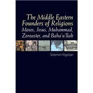 The Middle Eastern Founders of Religion by Nigosian, Solomon, 9781845197575