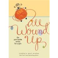 All Wound Up The Yarn Harlot Writes for a Spin by Pearl-McPhee, Stephanie, 9780740797576