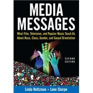 Media Messages: What Film, Television, and Popular Music Teach Us About Race, Class, Gender, and Sexual Orientation by Holtzman; Linda, 9780765617576