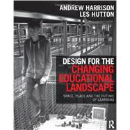 Design for the Changing Educational Landscape: Space, Place and the Future of Learning by Harrison; Andrew, 9780415517577
