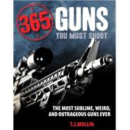 365 Guns You Must Shoot by Mullin, T. J., 9780760347577