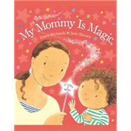 My Mommy Is Magic by Richards, Dawn, 9780764167577