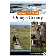 Afoot and Afield: Orange County A Comprehensive Hiking Guide by Schad, Jerry; Money Harris, David, 9780899977577
