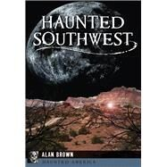 Haunted Southwest by Brown, Alan, 9781467137577