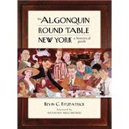 The Algonquin Round Table New York A Historical Guide by Fitzpatrick, Kevin C.; Melchiorri, Anthony, 9781493007578
