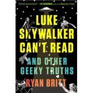 Luke Skywalker Can't Read by Britt, Ryan, 9780147517579