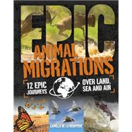 Epic!: Animal Migrations by De La Bedoyere, Camilla, 9780750287579