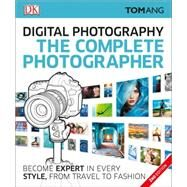 Digital Photography The Complete Photographer by Ang, Tom, 9781465447579