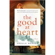 The Good at Heart A Novel by Werner, Ursula, 9781501147579