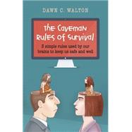 The Caveman Rules of Survival: 3 Simple Rules Used by Our Brains to Keep Us Safe and Well by Walton, Dawn C., 9781782797579