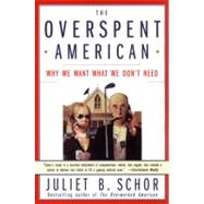The Overspent American by Schor, Juliet B., 9780060977580