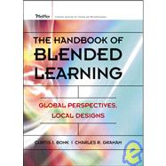 The Handbook of Blended Learning Global Perspectives, Local Designs by Bonk, Curtis J.; Graham, Charles R.; Cross, Jay; Moore, Michael G., 9780787977580