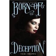 Born of Deception by Brown, Teri, 9780062187581