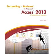 Succeeding in Business with Microsoft Access 2013 A Problem-Solving Approach by Cable, Sandra, 9781285077581