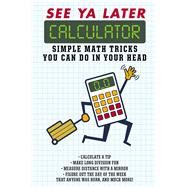 See Ya Later Calculator Simple Math Tricks You Can Do in Your Head by Portable Press, Editors of, 9781626867581