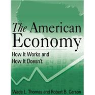 The American Economy: How it Works and How it Doesn'T: How it Works and How it Doesn't by Thomas,Wade L., 9780765627582