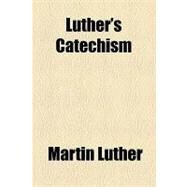 Luther's Catechism by Luther, Martin; Campanius, Johan, 9781154527582