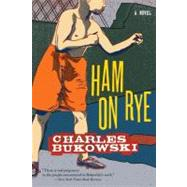 Ham on Rye by Bukowski, Charles, 9780061177583