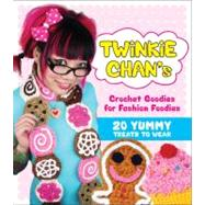 Twinkie Chan's Crochet Goodies for Fashion Foodies 20 Yummy Treats to Wear by Chan, Twinkie, 9780740797583