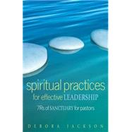 Spiritual Practices for Effective Leadership: 7 Rs of Sanctuary for Pastors by Jackson, Deborah, 9780817017583
