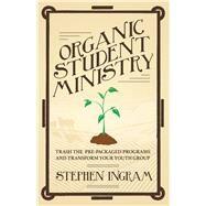 Organic Student Ministry by Ingram, Stephen, 9780827227583
