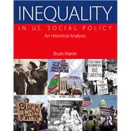 Inequality in U.S. Social Policy: An Historical Analysis by Warde; Bryan, 9781138847583