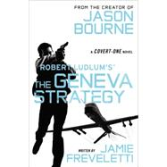 Robert Ludlum's (TM) The Geneva Strategy by Freveletti, Jamie, 9781455577583