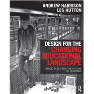 Design for the Changing Educational Landscape: Space, Place and the Future of Learning by Harrison; Andrew, 9780415517584