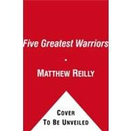 The Five Greatest Warriors; A Novel by Matthew Reilly, 9781416577584