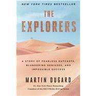 The Explorers: A Story of Fearless Outcasts, Blundering Geniuses, and Impossible Success by Dugard, Martin, 9781451677584
