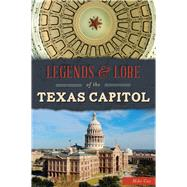 Legends & Lore of the Texas Capitol by Cox, Mike, 9781467137584