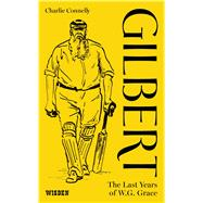 Gilbert The Last Years of WG Grace by Connelly, Charlie, 9781472917584