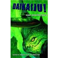 Daikaiju! Giant Monster Tales by Hood, Robert; Penn, Robin, 9780809557585