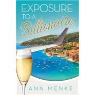 Exposure to a Billionaire by Menke, Ann, 9781630477585