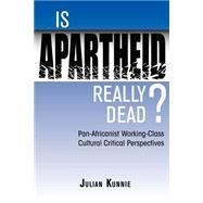 Is Apartheid Really Dead? Pan Africanist Working Class Cultural Critical Perspectives by Kunnie,Julian, 9780813337586