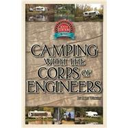 Camping With the Corps of Engineers: The Complete Guide to Campgrounds Built and Operated by the U.s. Army Corps of Engineers by Wright, Don, 9780937877586