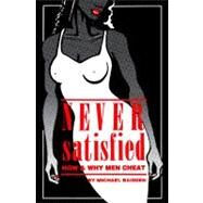 Never Satisfied : How and Why Men Cheat by Baisden, Michael, 9780964367586
