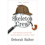 The Skeleton Crew How Amateur Sleuths Are Solving America�s Coldest Cases by Halber, Deborah, 9781451657586