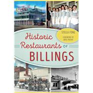 Historic Restaurants of Billings by Fong, Stella; Patent, Greg, 9781467117586