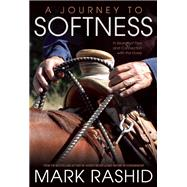 A Journey to Softness In Search of Feel and Connection with the Horse by Rashid, Mark; Ewing, Skip, 9781570767586