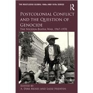 Postcolonial Conflict and the Question of Genocide: The Nigeria-Biafra War, 1967û1970 by Moses; A. Dirk, 9780415347587