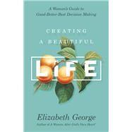 Creating a Beautiful Life by George, Elizabeth, 9780736967587