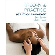 Theory and Practice of Therapeutic Massage, 6th by Beck, Mark F., 9781285187587