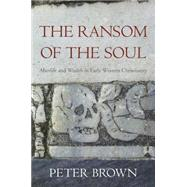 The Ransom of the Soul by Brown, Peter, 9780674967588