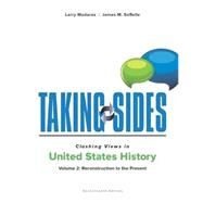 Taking Sides: Clashing Views in United States History, Volume 2: Reconstruction to the Present by Madaras, Larry; Sorelle, James, 9781259677588