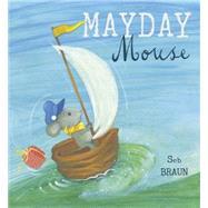 Mayday Mouse by Braun, Sebastien; Braun, Sebastien, 9781846437588