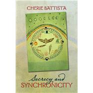 Secrecy and Synchronicity by Battista, Cherie, 9781943837588