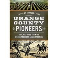 Orange County Pioneers: Oral Histories from the Works Progress Administration by Epting, Charles, 9781626197589