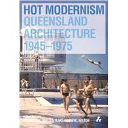 Hot Modernism by MacArthur, John; Van Der Plaat, Deborah; Gosseye, Janina; Wilson, Andrew, 9781908967589