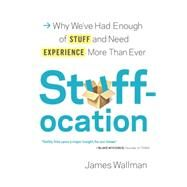 Stuffocation by Wallman, James, 9780812997590